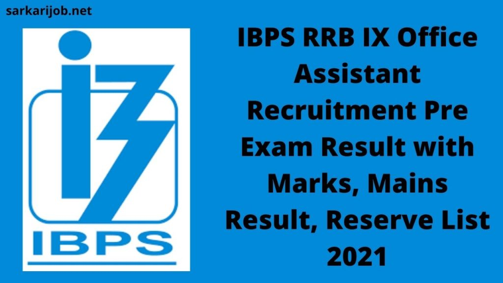 IBPS RRB IX Office Assistant Recruitment Pre Exam Result with Marks, Mains Result, Reserve List 2021